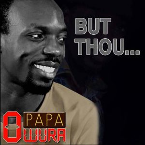Papa Owura But thou